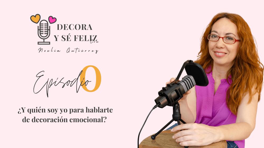 Episodio Podcast 0: ¿Y quién soy yo para hablarte de decoración emocional?