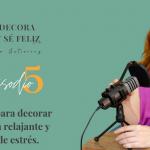 Episodio Podcast 5: Trucos para decorar una casa relajante y libre de estrés